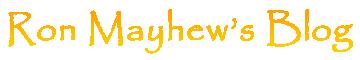 Ron Mayhew's Blog